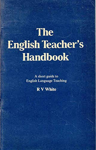 The English Teacher's Handbook by Ronald V. White