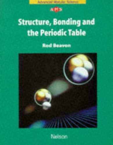 Structure Bonding and the Periodic Table by Rod Beavon