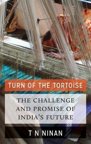 Turn of the Tortoise: The Challenge and Promise of India's Future by T.N. Ninan