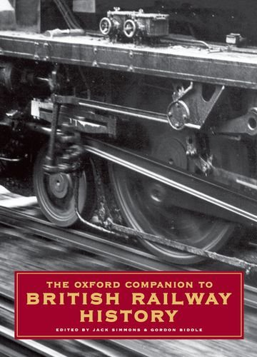 The Oxford Companion to British Railway History: From 1603 to the 1990s by Jack Simmons