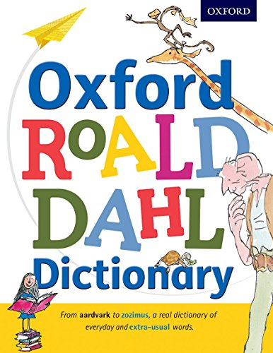 Oxford Roald Dahl Dictionary: From Aardvark to Zozimus, a Real Dictionary of Everyday and Extra-Usual Words by Oxford Dictionaries