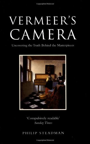 Vermeer's Camera: Uncovering the Truth Behind the Masterpieces by Philip Steadman