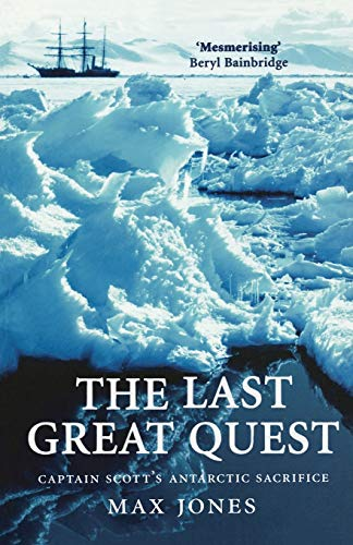 The Last Great Quest: Captain Scott's Antarctic Sacrifice by Max Jones