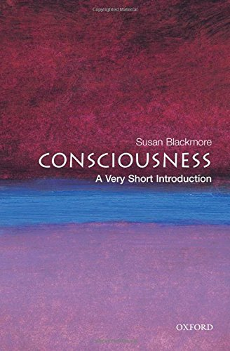 Consciousness: A Very Short Introduction by Susan Blackmore