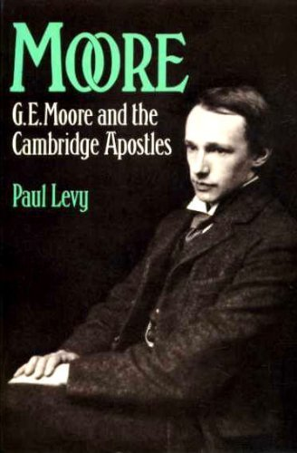 Moore: G.E.Moore and the Cambridge Apostles by Paul Levy