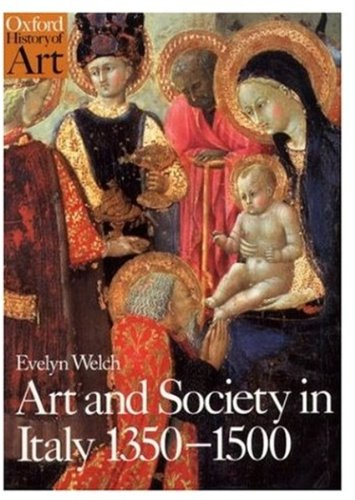 Art and Society in Italy, 1350-1500 by Evelyn S. Welch