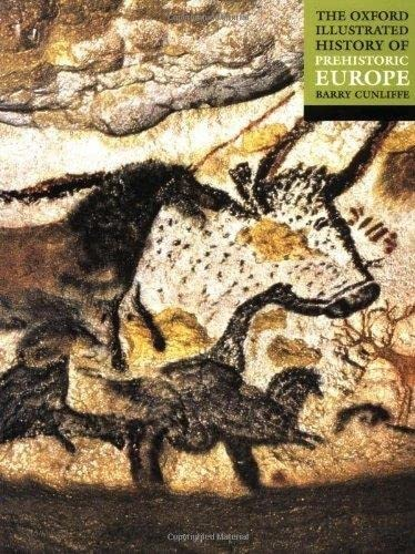 The Oxford Illustrated History of Prehistoric Europe by Barry Cunliffe