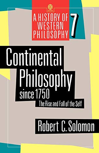 Continental Philosophy Since 1750: The Rise and Fall of the Self by Professor Robert C. Solomon