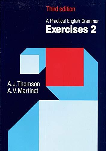 Practical English Grammar: Exercises 2: Grammar Exercises to Accompany a Practical English Grammar by A. J. Thomson