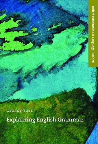 Explaining English Grammar: A Guide to Explaining Grammar for Teachers of English as a Second or Foreign Language by George Yule