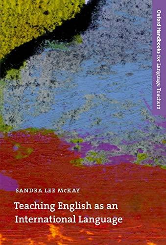 Teaching English as an International Language: An Introduction to the Role of English as an International Language and its Implications for Language Teaching by Sandra Lee McKay