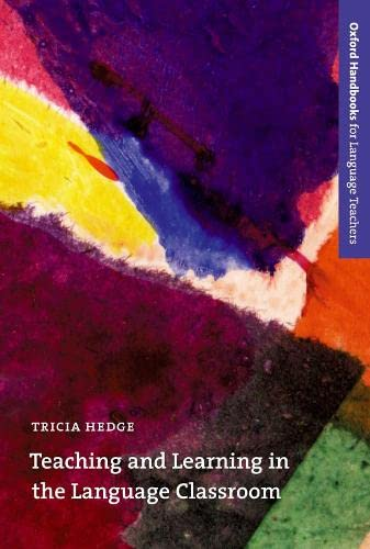 Teaching and Learning in the Language Classroom: A Guide to Current Ideas About the Theory and Practice of English Language Teaching by Tricia Hedge