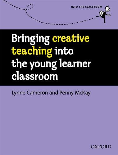 Bringing Creative Teaching into the Young Learner Classroom: Ideas and Activities to Personalize for Your Young Learners by Lynne Cameron