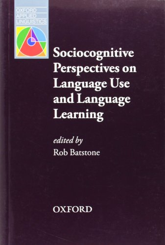 Sociocognitive Perspectives on Language Use and Language Learning: Leading Practitioners in the Field of SLA Explain Their Sociocognitive Perspectives on Language Learning by Robert Batstone