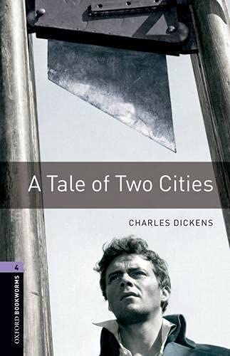 Oxford Bookworms Library: Stage 4: A Tale of Two Cities: 1400 Headwords by Charles Dickens