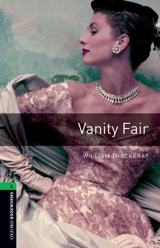 Oxford Bookworms Library: Level 6: Vanity Fair: 2500 Headwords by William Thackeray