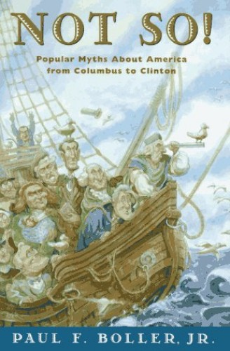 Not So!: Popular Myths About America's Past from Columbus to Clinton by Paul F. Boller