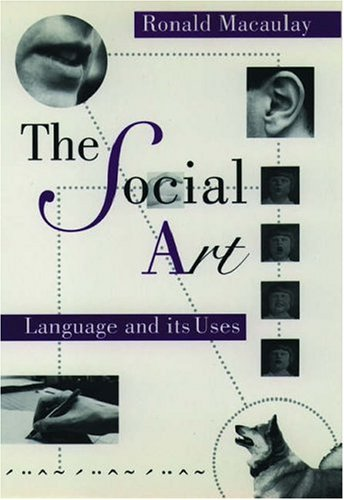 The Social Art: Language and Its Uses by Ronald K. S. Macaulay