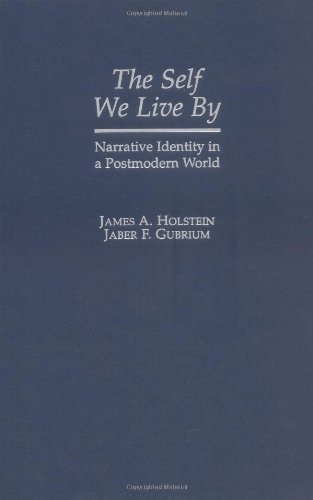 The Self We Live by: Narrative Identity in a Postmodern World by James A. Holstein