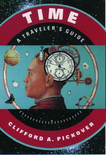 Time: A Traveller's Guide by Clifford A. Pickover