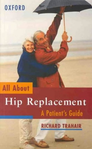 Hip Replacement: A Patient's Guide by Richard Trahair