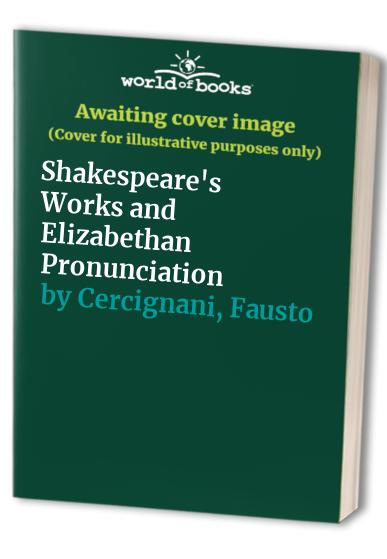 Shakespeare's Works and Elizabethan Pronunciation by Fausto Cercignani