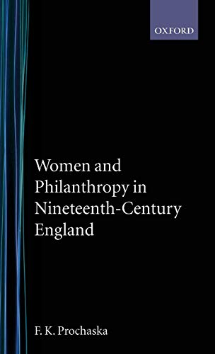 Women and Philanthropy in 19th Century England by F. K. Prochaska