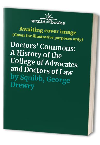 Doctors' Commons: A History of the College of Advocates and Doctors of Law by George Drewry Squibb
