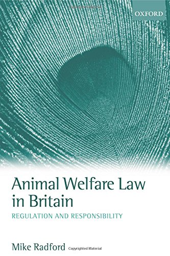 Animal Welfare Law in Britain: Regulation and Responsibility by Mike Radford