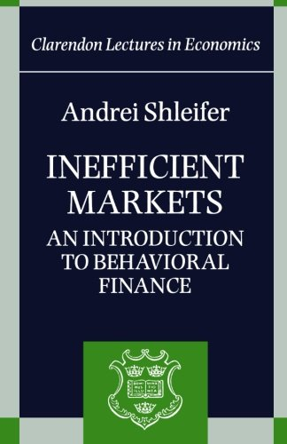 Inefficient Markets: An Introduction to Behavioral Finance by Andrei Shleifer
