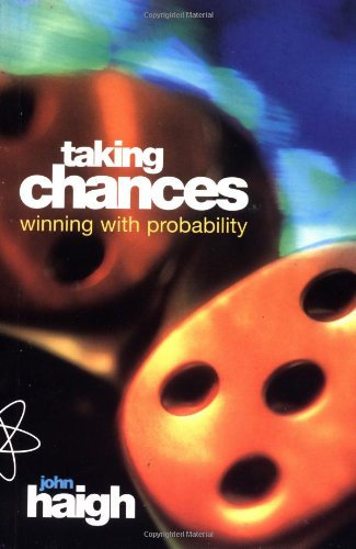 Taking Chances: Winning with Probability by John Haigh