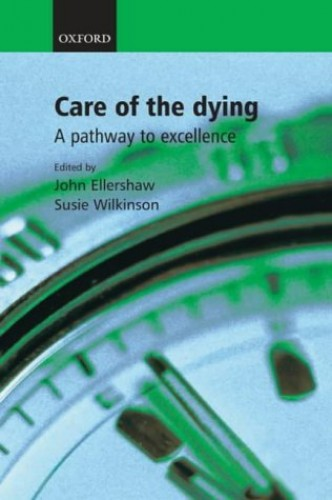 Care of the Dying: A Pathway to Excellence by John Ellershaw