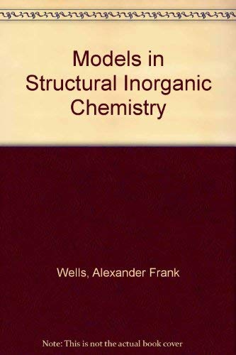 Models in Structural Inorganic Chemistry by Alexander Frank Wells