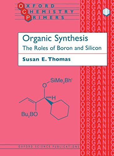 Organic Synthesis: The Roles of Boron and Silicon by Susan E. Thomas