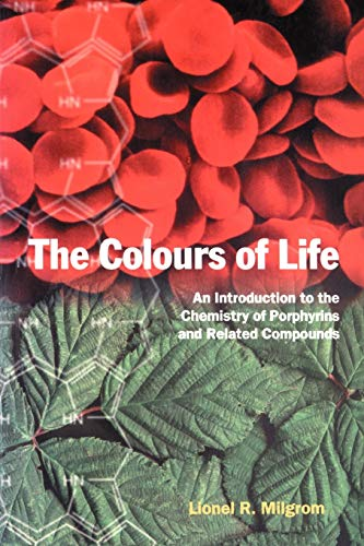 The Colours of Life: Introduction to the Chemistry of Porphyrins and Related Compounds by Lionel R. Milgrom