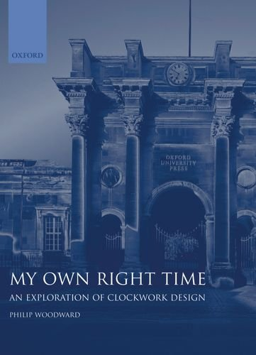 My Own Right Time: An Exploration of Clockwork Design by Philip Woodward