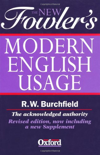 The New Fowler's Modern English Usage by H.W. Fowler