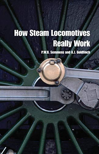 How Steam Locomotives Really Work by A. J. Goldfinch