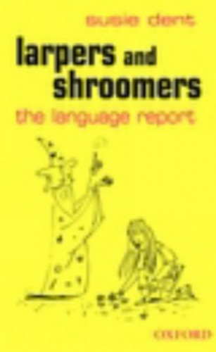 Larpers and Shroomers: The Language Report by Susie Dent