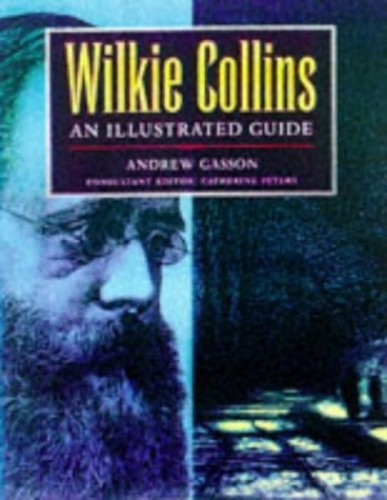 Wilkie Collins: An Illustrated Guide by Andrew Gasson