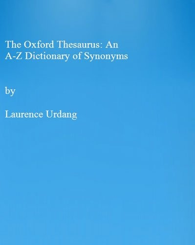 The Oxford Thesaurus: An A-Z Dictionary of Synonyms by Laurence Urdang