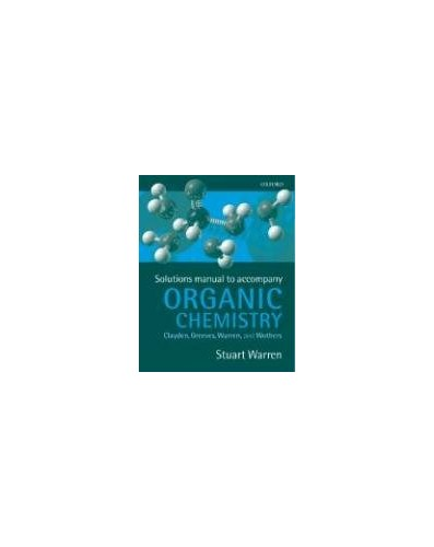 Solutions Manual to Organic Chemistry by Stuart  Warren
