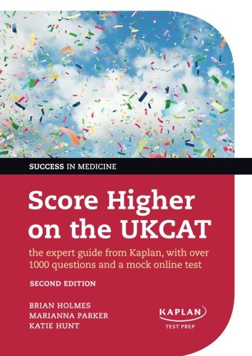 Score Higher on the UKCAT: The Expert Guide from Kaplan, with Over 1000 Questions and a Mock Online Test by Brian Holmes