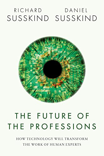 The Future of the Professions: How Technology Will Transform the Work of Human Experts by Richard E. Susskind, OBE