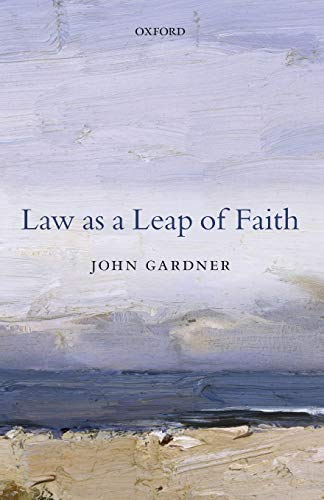 Law as a Leap of Faith: Essays on Law in General by John Gardner