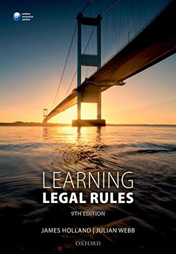 Learning Legal Rules: A Students' Guide to Legal Method and Reasoning by James Holland