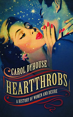 Heartthrobs: A History of Women and Desire by Carol Dyhouse