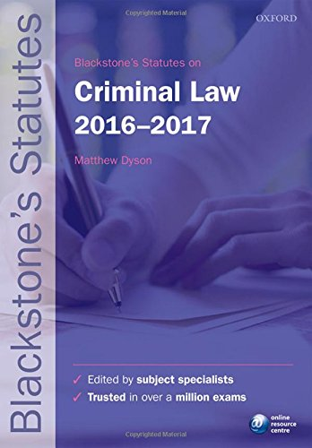 Blackstone's Statutes on Criminal Law 2016-2017 by Matthew Dyson (Associate Professor of Law at the University of Oxford and Fellow of Corpus Christi College, Oxford)