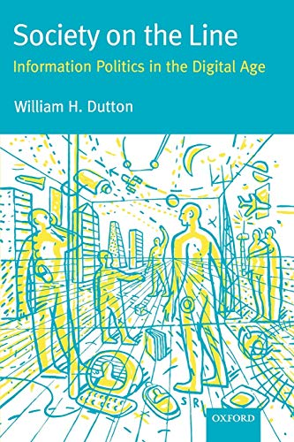 Society on the Line: Information Politics in the Digital Age by William H. Dutton