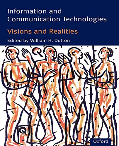 Information and Communication Technologies: Visions and Realities by William H. Dutton